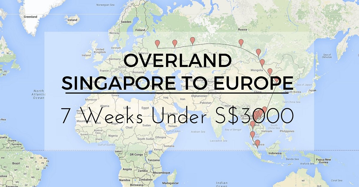 Singapore to Europe by Land: It Took Me 7 Weeks & S$3000